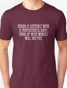 Ending a sentence with a preposition is something up with which I will not put. Unisex T-Shirt