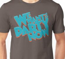 We want to PARTY NoW Unisex T-Shirt