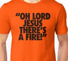 OH LORD JESUS THERE'S A FIRE Unisex T-Shirt