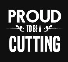Proud to be a Cutting. Show your pride if your last name or surname is Cutting by mjones7778