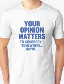 Your Opinion Matters T-Shirt