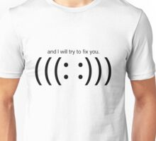 And I will try to fix you. Unisex T-Shirt