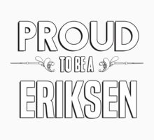 Proud to be a Eriksen. Show your pride if your last name or surname is Eriksen Kids Clothes