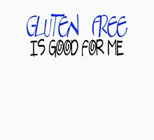 Gluten free is good for me Unisex T-Shirt