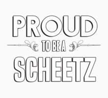 Proud to be a Scheetz. Show your pride if your last name or surname is Scheetz Kids Clothes
