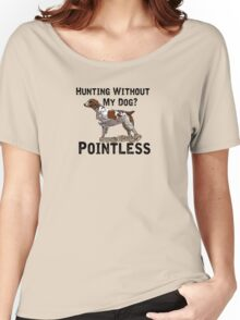 Hunting Without My Dog? Pointless (Brittany, Black Lettering) Women's Relaxed Fit T-Shirt