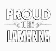 Proud to be a Lamanna. Show your pride if your last name or surname is Lamanna Kids Clothes