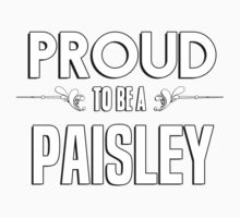 Proud to be a Paisley. Show your pride if your last name or surname is Paisley Kids Clothes
