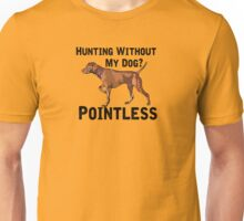 Hunting Without My Dog? Pointless (Vizsla, Black Lettering) Unisex T-Shirt