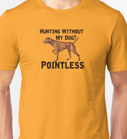 Hunting Without My Dog? Pointless (Vizsla, Black Lettering) Unisex T-Shirt