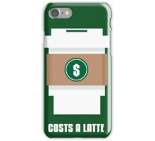 Coffee Costs a Latte iPhone Case/Skin