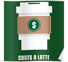 Coffee Costs a Latte Poster