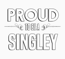 Proud to be a Singley. Show your pride if your last name or surname is Singley Kids Clothes