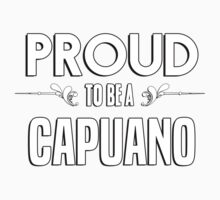 Proud to be a Capuano. Show your pride if your last name or surname is Capuano Kids Clothes