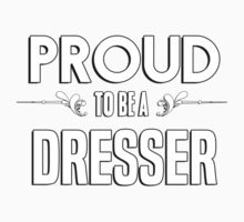 Proud to be a Dresser. Show your pride if your last name or surname is Dresser Kids Clothes