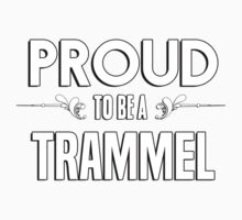 Proud to be a Trammel. Show your pride if your last name or surname is Trammel Kids Clothes