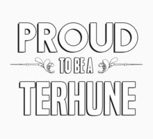 Proud to be a Terhune. Show your pride if your last name or surname is Terhune Kids Clothes