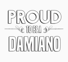 Proud to be a Damiano. Show your pride if your last name or surname is Damiano Kids Clothes