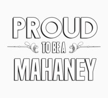 Proud to be a Mahaney. Show your pride if your last name or surname is Mahaney Kids Clothes