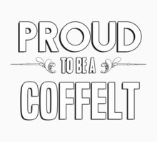 Proud to be a Coffelt. Show your pride if your last name or surname is Coffelt Kids Clothes