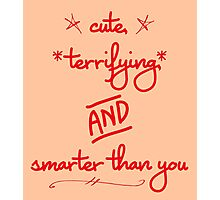 cute, terrifying, and smarter than you Photographic Print