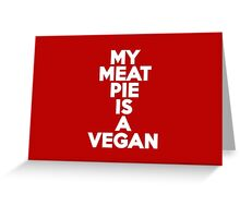 My meat pie is a vegan Greeting Card