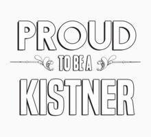 Proud to be a Kistner. Show your pride if your last name or surname is Kistner Kids Clothes