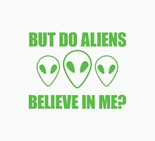 But do aliens believe in me? T-Shirt