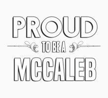 Proud to be a Mccaleb. Show your pride if your last name or surname is Mccaleb Kids Clothes