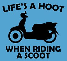 LIFE'S A HOOT WHEN RIDING A SCOOT by birthdaytees
