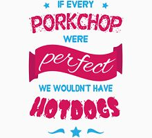If Every Porkchop were Perfect Unisex T-Shirt