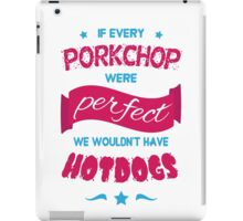 If Every Porkchop were Perfect iPad Case/Skin