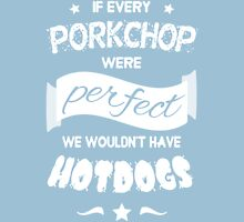 If Every Porkchop were Perfect WHITE TEXT T-Shirt