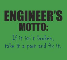 Engineer's MOTTO: It if isn't broken, take it a part and fix it T-Shirt