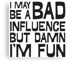 I may be a bad influence Canvas Print