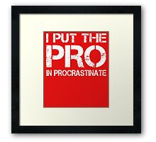 i put the pro in procrastinate Framed Print