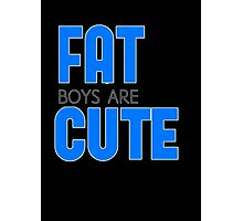 FAT BOYS ARE CUTE Photographic Print