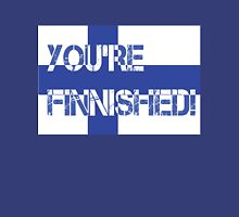 You're Finnished! Unisex T-Shirt