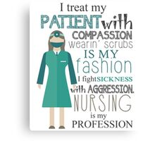 i treat my patient with compassion wearin' scrubs is my fashion i fight sickness with aggression nursing is my profession Canvas Print