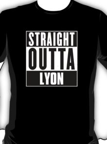Straight outta Lyon! T-Shirt