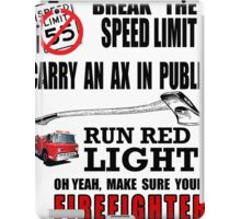 Break the Speed limit, carry an ax in public, run red lights oh yeah make sure you r FIREFIGHTER iPad Case/Skin