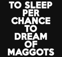 To sleep Perchance to dream of maggots by onebaretree