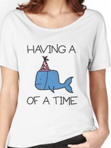 Having a Whale of a Time Women's Relaxed Fit T-Shirt