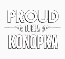 Proud to be a Konopka. Show your pride if your last name or surname is Konopka Kids Clothes