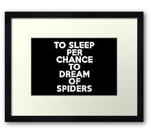 To sleep Perchance to dream of spiders Framed Print