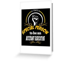IT TAKES A SPECIAL PERSON TO BE AN ACCOUNT EXECUTIVE Greeting Card