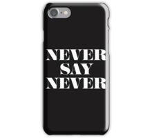 Never say never iPhone Case/Skin