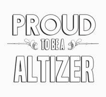 Proud to be a Altizer. Show your pride if your last name or surname is Altizer Kids Clothes