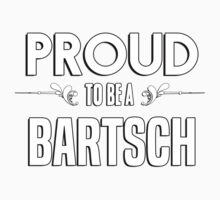 Proud to be a Bartsch. Show your pride if your last name or surname is Bartsch Kids Clothes