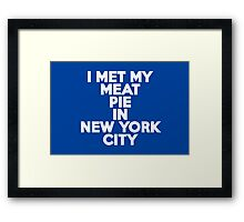I met my meat pie in New York City Framed Print
